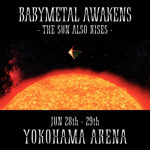 『BABYMETAL AWAKENS - THE SUN ALSO RISES –』オフィシャル先行受付のご案内DEATH!!